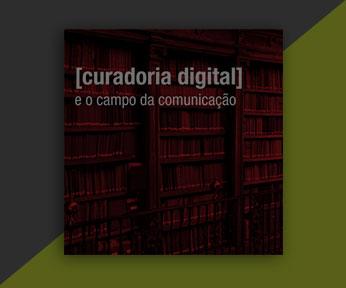 Curadoria Digital e o campo da Comunicação