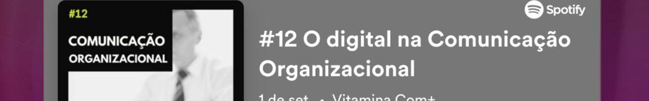 Podcast Vitamina Com+: o digital traz cobranças, responsabilidades e novos posicionamentos para as marcas